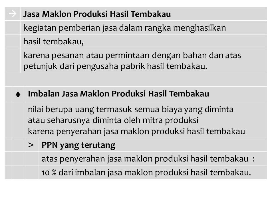  Jasa Maklon Produksi Hasil Tembakau kegiatan pemberian jasa dalam rangka menghasilkan hasil tembakau, karena pesanan atau permintaan dengan bahan da