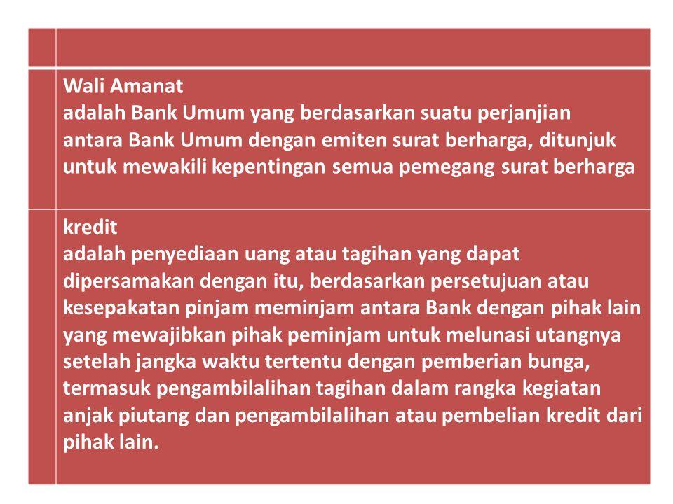Wali Amanat adalah Bank Umum yang berdasarkan suatu perjanjian antara Bank Umum dengan emiten surat berharga, ditunjuk untuk mewakili kepentingan semu