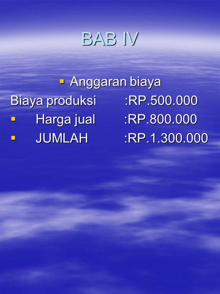 BAB IV AAAAnggaran biaya Biaya produksi :RP.500.000  H arga jual :RP.800.000  J UMLAH :RP.1.300.000