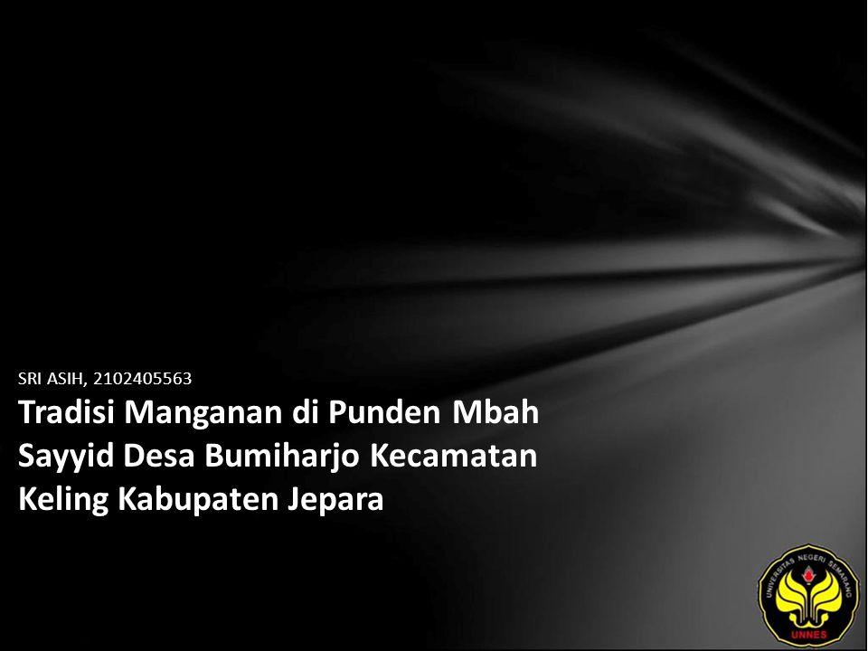 SRI ASIH, 2102405563 Tradisi Manganan di Punden Mbah Sayyid Desa Bumiharjo Kecamatan Keling Kabupaten Jepara