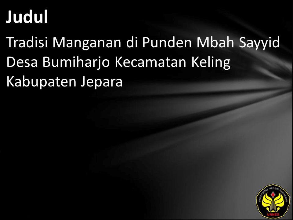 Judul Tradisi Manganan di Punden Mbah Sayyid Desa Bumiharjo Kecamatan Keling Kabupaten Jepara