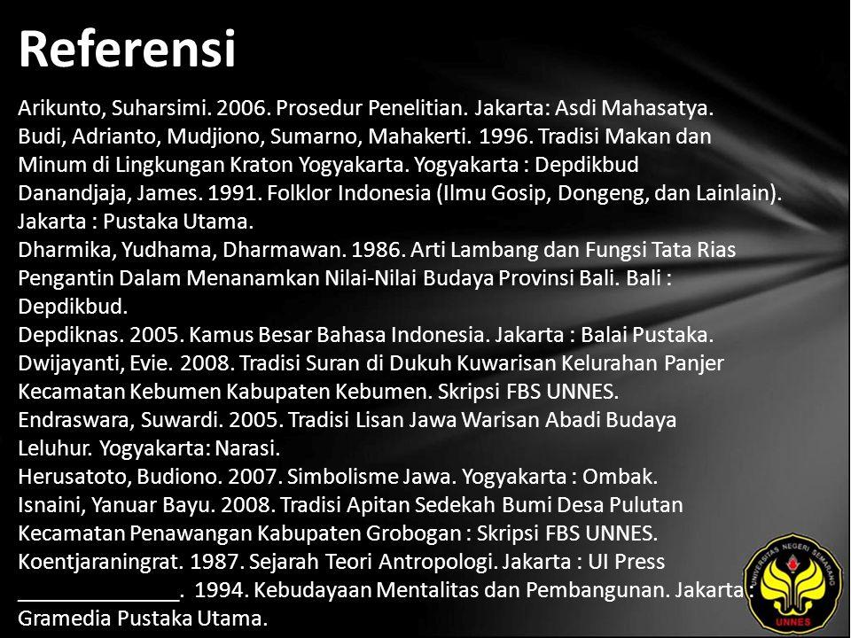 Referensi Arikunto, Suharsimi. 2006. Prosedur Penelitian. Jakarta: Asdi Mahasatya. Budi, Adrianto, Mudjiono, Sumarno, Mahakerti. 1996. Tradisi Makan d