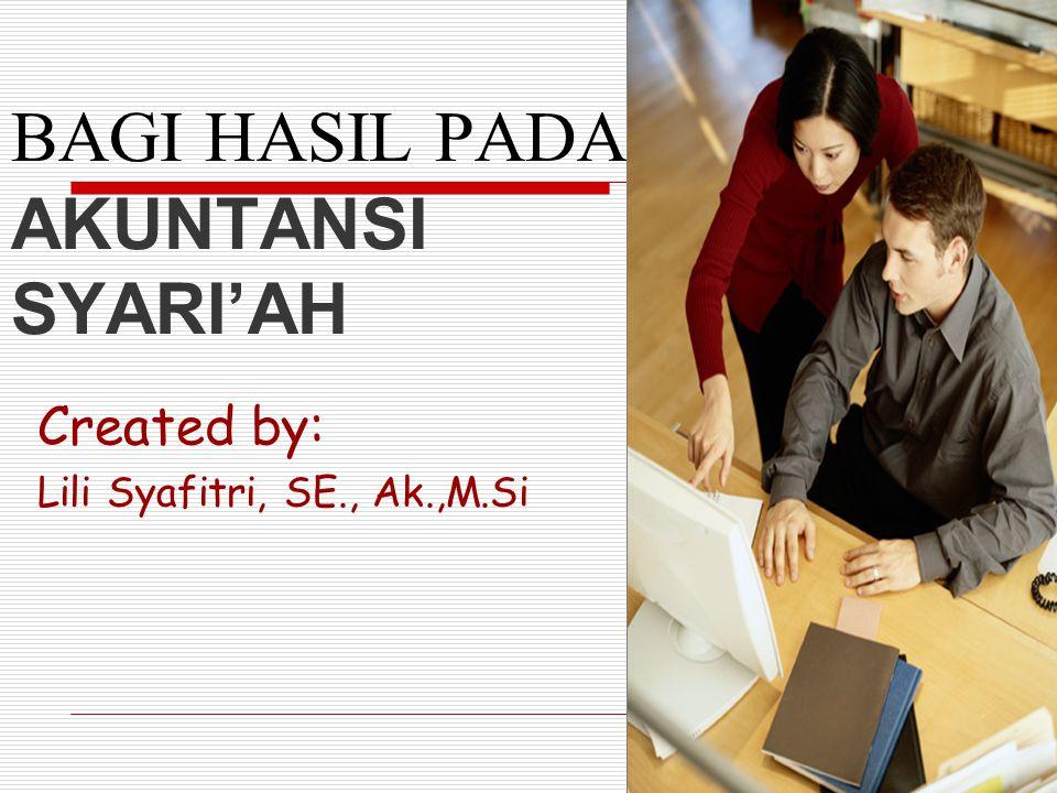 BAGI HASIL PADA AKUNTANSI SYARI'AH Created by: Lili Syafitri, SE., Ak.,M.Si