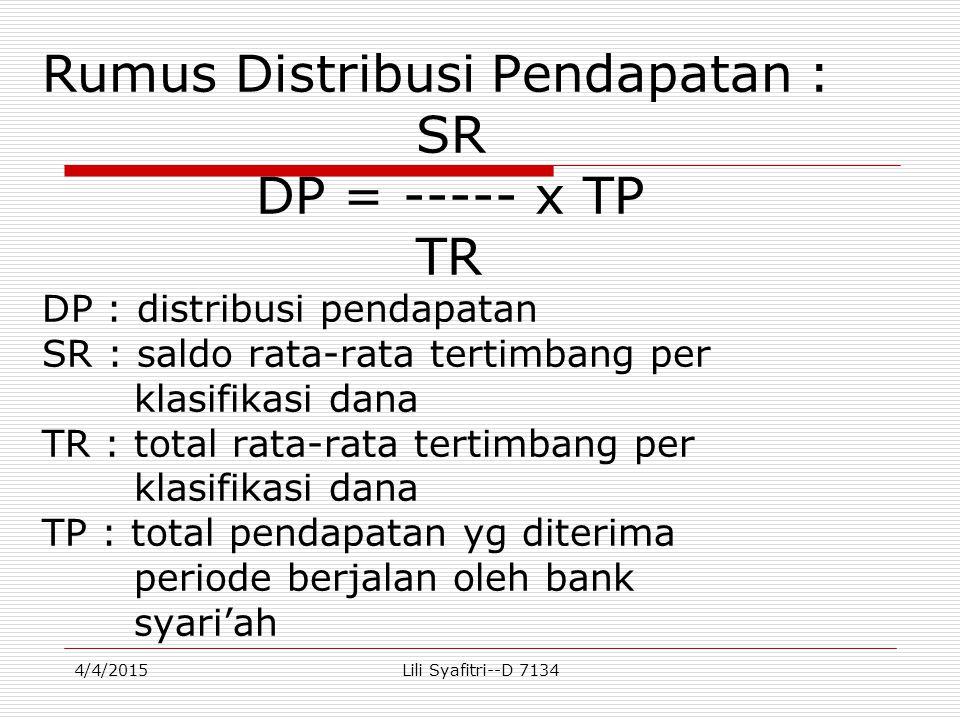 Rumus Distribusi Pendapatan : SR DP = ----- x TP TR DP : distribusi pendapatan SR : saldo rata-rata tertimbang per klasifikasi dana TR : total rata-ra