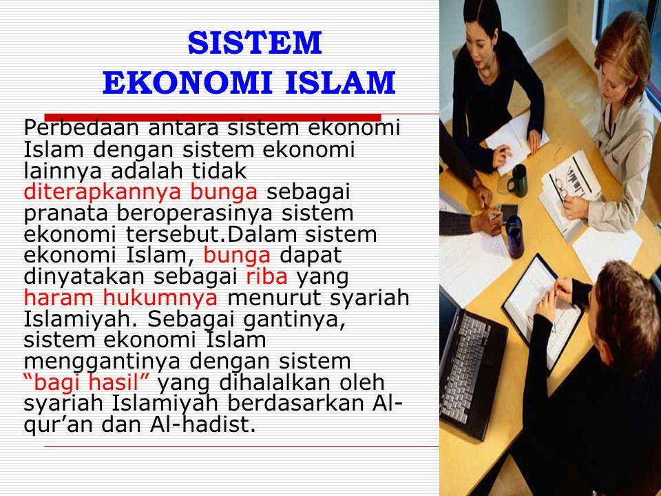 SISTEM EKONOMI ISLAM Perbedaan antara sistem ekonomi Islam dengan sistem ekonomi lainnya adalah tidak diterapkannya bunga sebagai pranata beroperasiny