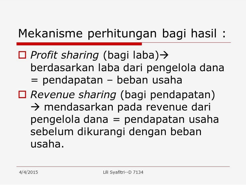 Contoh perhitungan distribusi pendapatan Bank Syari'ah tahun 2012 : AkadKeuntunganBagi HasilBagian keuntungan Simp mudharabah Rp 20.000.00040 : 60Rp 8.000.000 Inv mudharabah 1 bln Rp 60.000.00050 : 50Rp 30.000.000 Inv mudharabah 3 bln Rp 40.000.00040 : 60Rp 16.000.000 Inv mudharabah 6 bln Rp 20.000.00030 : 70Rp 6.000.000 Inv mudharabah 12 bln Rp 60.000.00025 : 75Rp 15.000.000 4/4/2015Lili Syafitri--D 7134