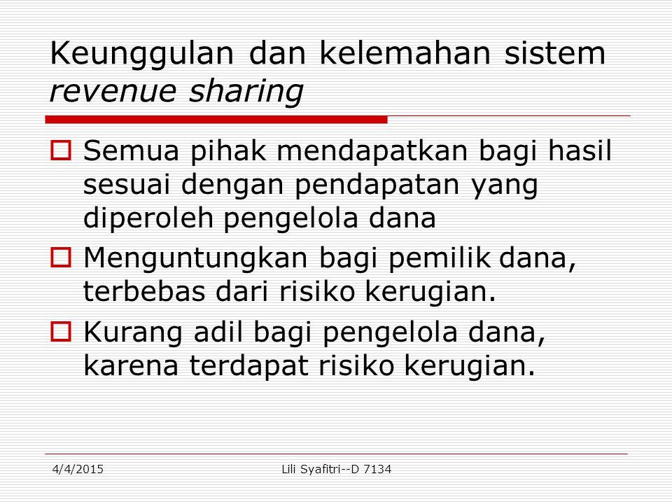 Keunggulan dan kelemahan sistem revenue sharing  Semua pihak mendapatkan bagi hasil sesuai dengan pendapatan yang diperoleh pengelola dana  Menguntu