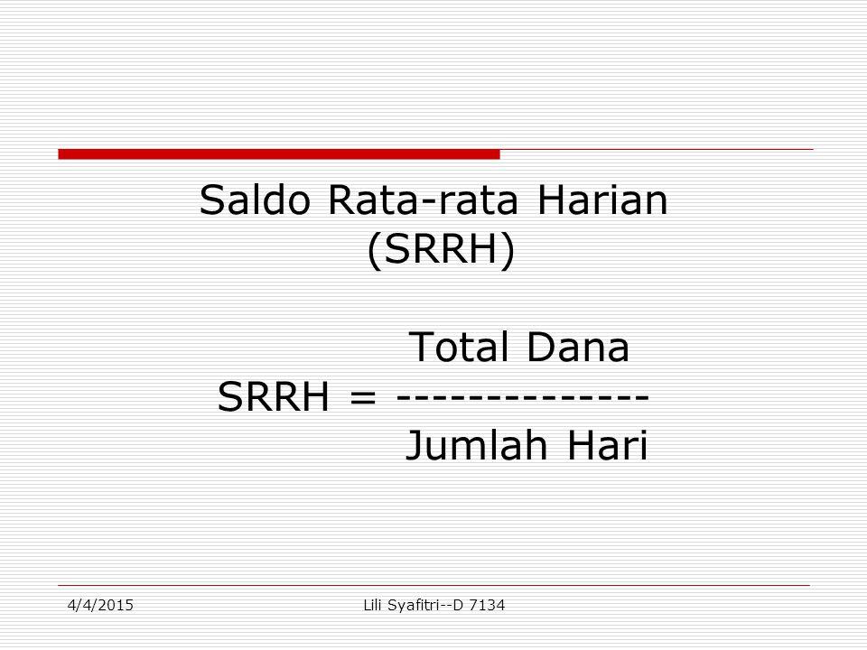 Saldo Rata-rata Harian (SRRH) Total Dana SRRH = -------------- Jumlah Hari 4/4/2015Lili Syafitri--D 7134