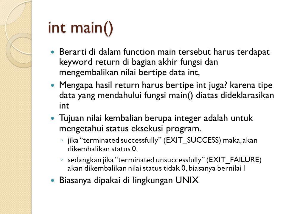 int main() Berarti di dalam function main tersebut harus terdapat keyword return di bagian akhir fungsi dan mengembalikan nilai bertipe data int, Meng