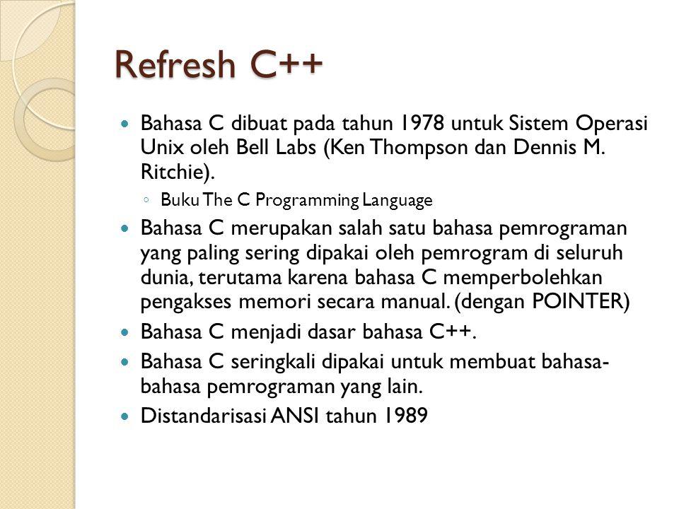 Refresh C++ Bahasa C dibuat pada tahun 1978 untuk Sistem Operasi Unix oleh Bell Labs (Ken Thompson dan Dennis M. Ritchie). ◦ Buku The C Programming La