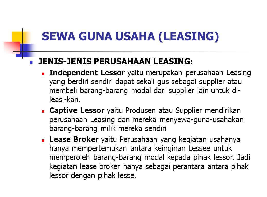 SEWA GUNA USAHA (LEASING) JENIS-JENIS PERUSAHAAN LEASING : Independent Lessor yaitu merupakan perusahaan Leasing yang berdiri sendiri dapat sekali gus