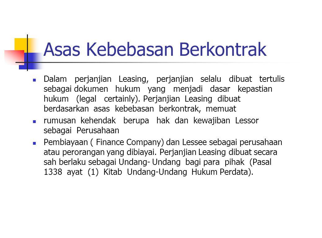 Asas Kebebasan Berkontrak Dalam perjanjian Leasing, perjanjian selalu dibuat tertulis sebagai dokumen hukum yang menjadi dasar kepastian hukum (legal
