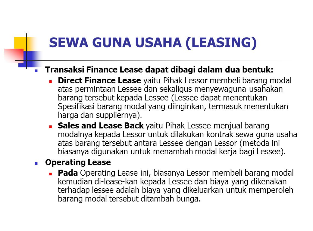 SEWA GUNA USAHA (LEASING) JENIS-JENIS PERUSAHAAN LEASING : Independent Lessor yaitu merupakan perusahaan Leasing yang berdiri sendiri dapat sekali gus sebagai supplier atau membeli barang-barang modal dari supplier lain untuk di- leasi-kan.