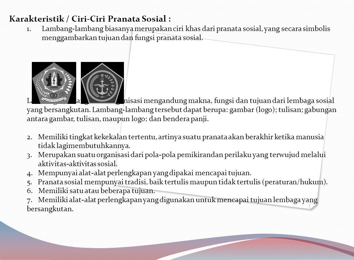 Karakteristik / Ciri-Ciri Pranata Sosial : 1.Lambang-lambang biasanya merupakan ciri khas dari pranata sosial, yang secara simbolis menggambarkan tujuan dan fungsi pranata sosial.