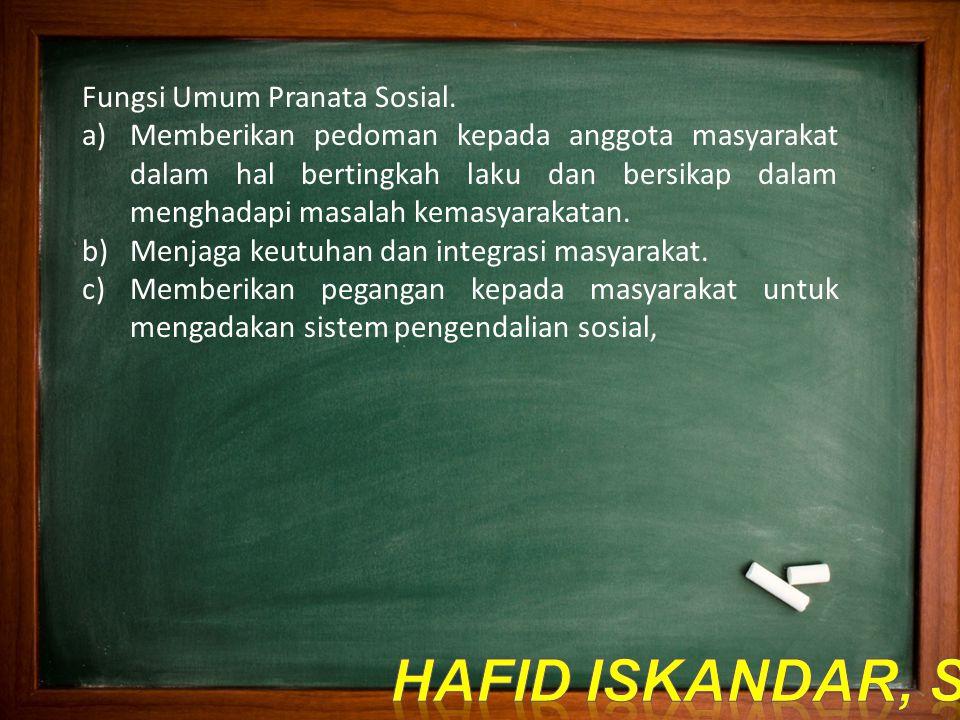 Fungsi Umum Pranata Sosial. a)Memberikan pedoman kepada anggota masyarakat dalam hal bertingkah laku dan bersikap dalam menghadapi masalah kemasyaraka