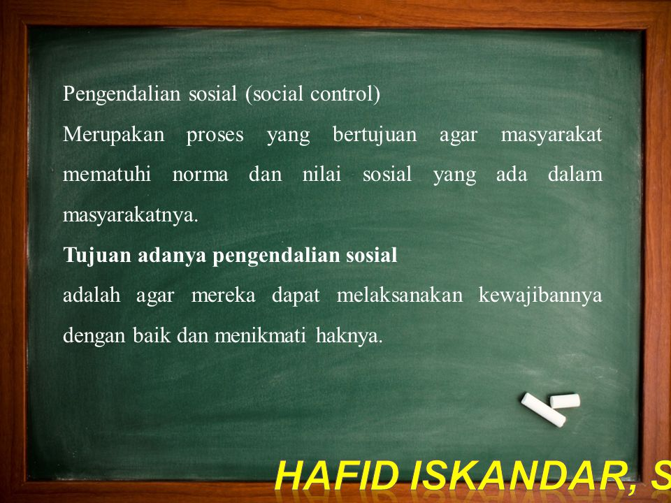 Pengendalian sosial (social control) Merupakan proses yang bertujuan agar masyarakat mematuhi norma dan nilai sosial yang ada dalam masyarakatnya. Tuj