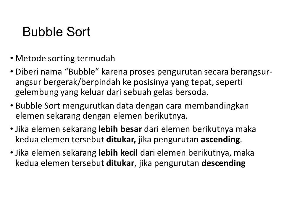 """Bubble Sort Metode sorting termudah Diberi nama """"Bubble"""" karena proses pengurutan secara berangsur- angsur bergerak/berpindah ke posisinya yang tepat,"""