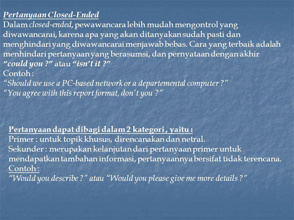 Pertanyaan Closed-Ended Dalam closed-ended, pewawancara lebih mudah mengontrol yang diwawancarai, karena apa yang akan ditanyakan sudah pasti dan menghindari yang diwawancarai menjawab bebas.