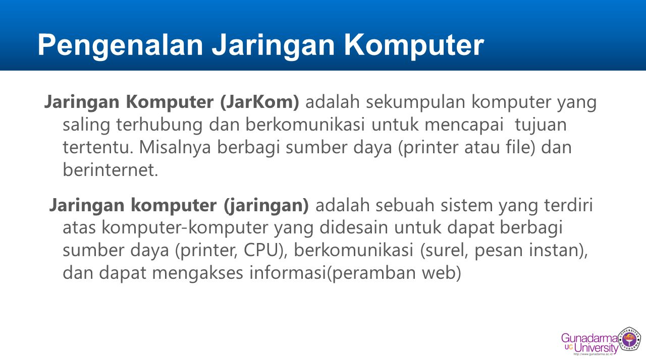 Pengenalan Jaringan Komputer Jaringan Komputer (JarKom) adalah sekumpulan komputer yang saling terhubung dan berkomunikasi untuk mencapai tujuan tertentu.
