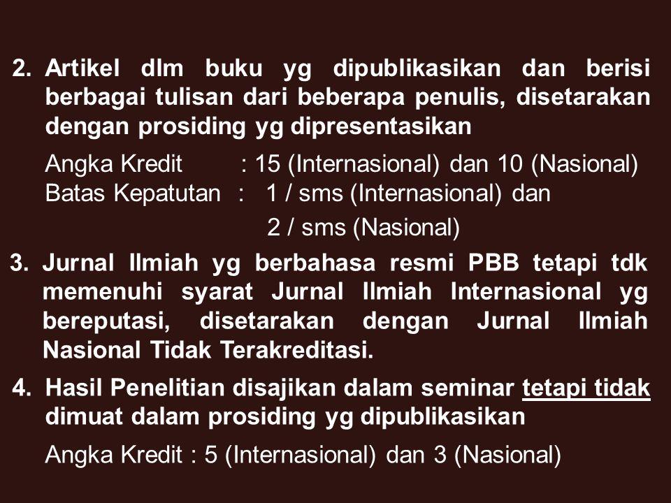 32 1.Jurnal Elektronik (e-Jurnal) yg Bereputasi Kriteria : - Ada editor yg mempunyai kepakaran - Memiliki ISSN - Diterbitkan oleh lembaga bereputasi  Memenuhi syarat sbg Jurnal Ilmiah Nasional Terakreditasi Artikel :- Memenuhi kaidah penulisan ilmiah - Bahasa PBB (Internasional), atau - Bahasa Indonesia (Nasional) Status Jurnal :Disamakan dgn Jurnal Ilmiah Nasional Terakreditasi Bukti :- Printout (cover, editorial board, daftar isi, ISSN, Penerbit) Angka Kredit maksimal : 25 Batas Kepatutan : 1 / semester