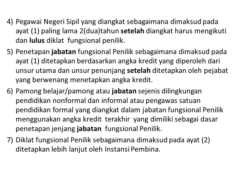 4)Pegawai Negeri Sipil yang diangkat sebagaimana dimaksud pada ayat (1) paling lama 2(dua)tahun setelah diangkat harus mengikuti dan lulus diklat fungsional penilik.
