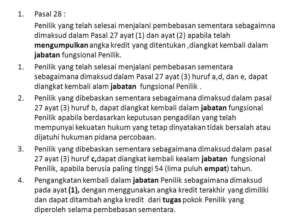 1.Pasal 28 : Penilik yang telah selesai menjalani pembebasan sementara sebagaimna dimaksud dalam Pasal 27 ayat (1) dan ayat (2) apabila telah mengumpulkan angka kredit yang ditentukan,diangkat kembali dalam jabatan fungsional Penilik.