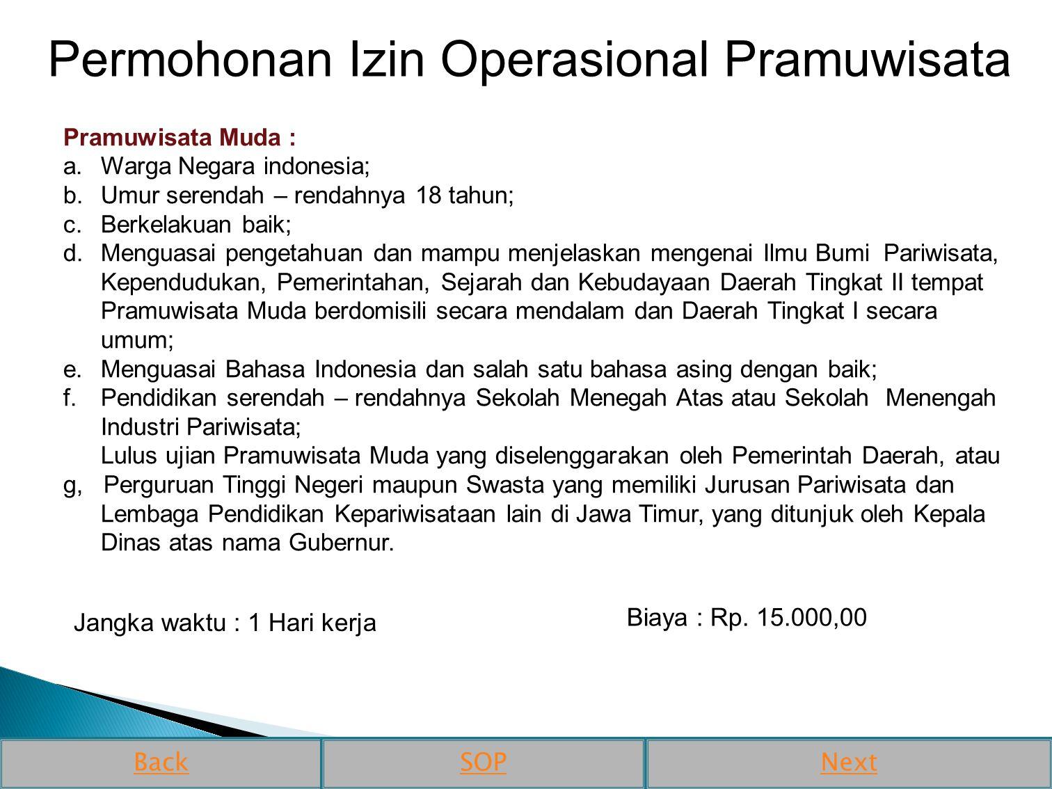 Permohonan Izin Operasional Pramuwisata Pramuwisata Muda : a.Warga Negara indonesia; b.Umur serendah – rendahnya 18 tahun; c.Berkelakuan baik; d.Mengu