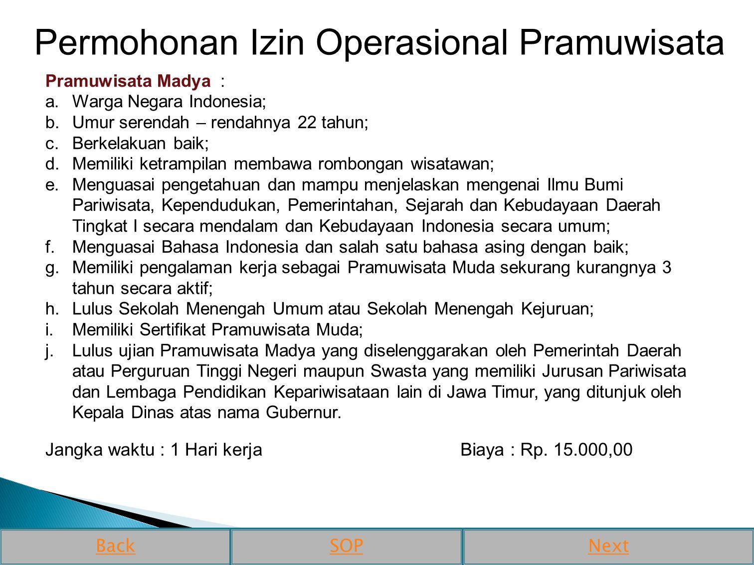 Pramuwisata Madya : a.Warga Negara Indonesia; b.Umur serendah – rendahnya 22 tahun; c.Berkelakuan baik; d.Memiliki ketrampilan membawa rombongan wisat