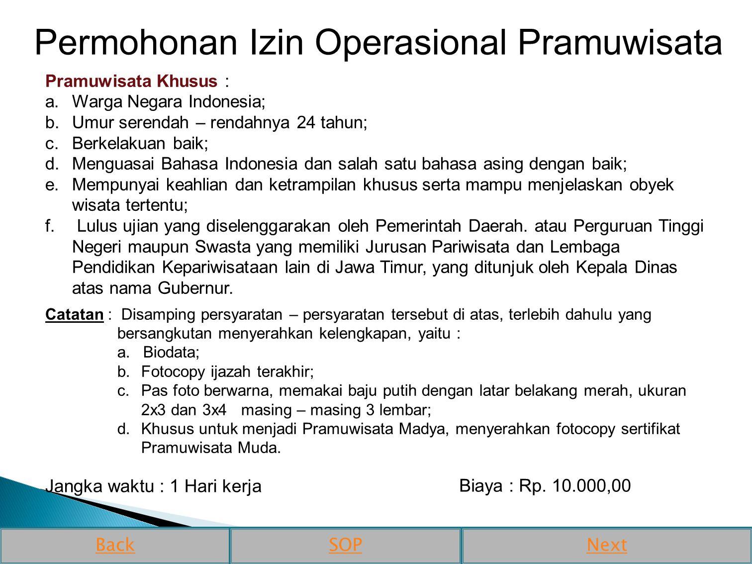 Pramuwisata Khusus : a.Warga Negara Indonesia; b.Umur serendah – rendahnya 24 tahun; c.Berkelakuan baik; d.Menguasai Bahasa Indonesia dan salah satu b