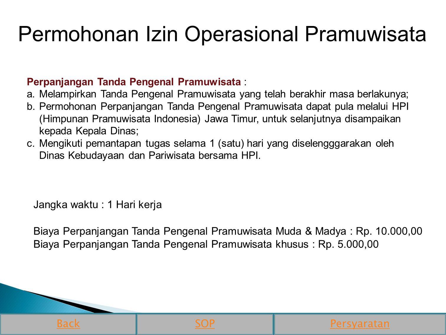 Perpanjangan Tanda Pengenal Pramuwisata : a.Melampirkan Tanda Pengenal Pramuwisata yang telah berakhir masa berlakunya; b.Permohonan Perpanjangan Tand