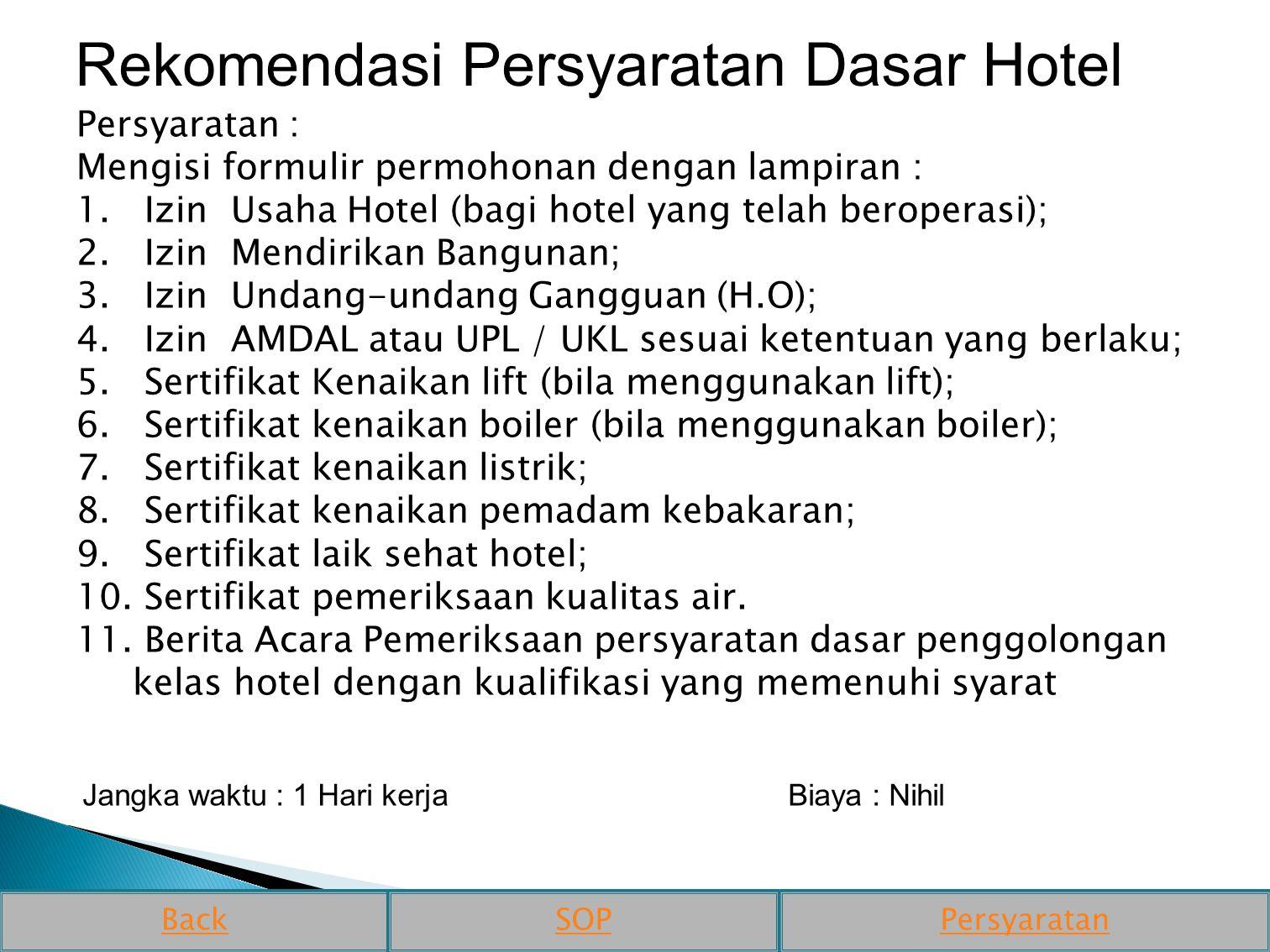 Rekomendasi Persyaratan Dasar Hotel Persyaratan : Mengisi formulir permohonan dengan lampiran : 1. Izin Usaha Hotel (bagi hotel yang telah beroperasi)