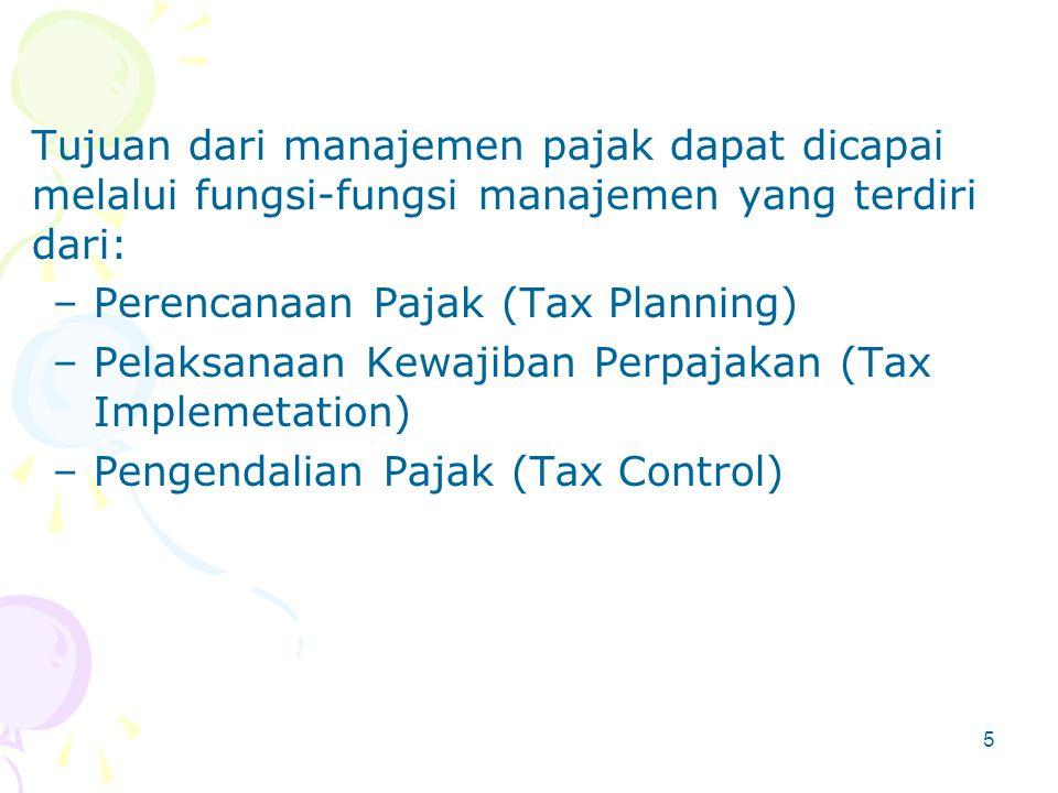 Manajemen Pajak Manajemen Pajak adalah sarana untuk memenuhi kewajiban perpajakan dengan benar tetapi jumlah pajak yang dibayar dapat ditekan serendah