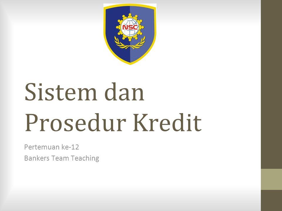Sistem dan Prosedur Kredit Pertemuan ke-12 Bankers Team Teaching