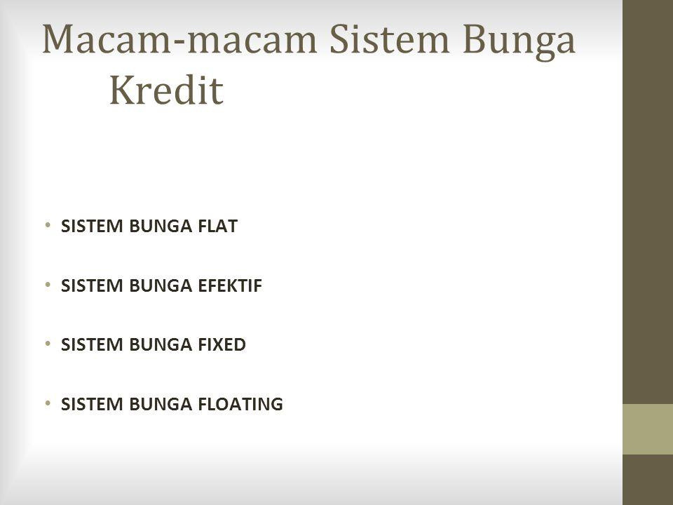 Macam-macam Sistem Bunga Kredit SISTEM BUNGA FLAT SISTEM BUNGA EFEKTIF SISTEM BUNGA FIXED SISTEM BUNGA FLOATING