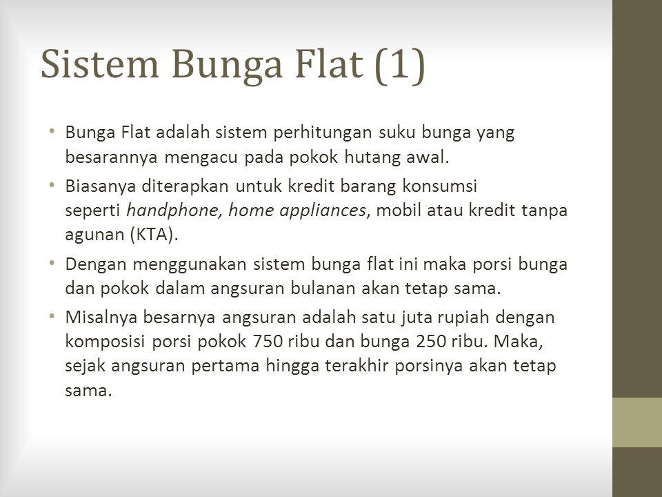 Sistem Bunga Flat (2) Untuk menghitung besarnya angsuran dengan menggunakan sistem bunga flat ini sebenarnya cukup sederhana, misalnya jika kita hendak membeli mobil seharga IDR 150 juta, maka: a.