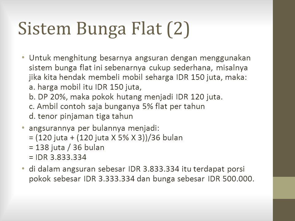 Sistem Bunga Flat (2) Untuk menghitung besarnya angsuran dengan menggunakan sistem bunga flat ini sebenarnya cukup sederhana, misalnya jika kita henda