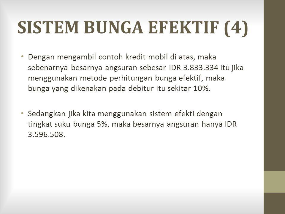 SISTEM BUNGA EFEKTIF (4) Dengan mengambil contoh kredit mobil di atas, maka sebenarnya besarnya angsuran sebesar IDR 3.833.334 itu jika menggunakan me