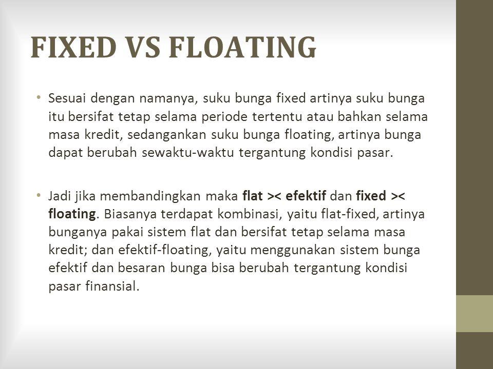 FIXED VS FLOATING Sesuai dengan namanya, suku bunga fixed artinya suku bunga itu bersifat tetap selama periode tertentu atau bahkan selama masa kredit