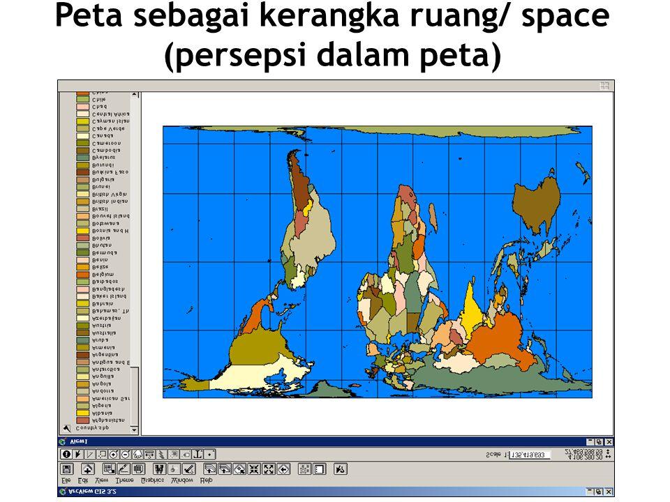 Peta sebagai kerangka ruang/ space (persepsi dalam peta)