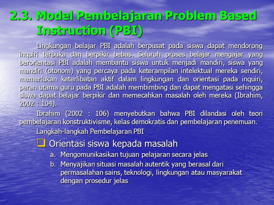 2.3. Model Pembelajaran Problem Based Instruction (PBI) Lingkungan belajar PBI adalah berpusat pada siswa dapat mendorong inquiri terbuka dan berpikir