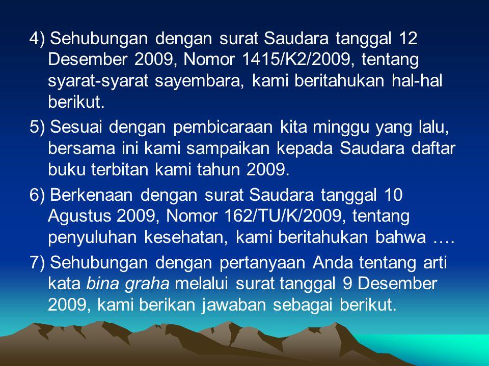 4) Sehubungan dengan surat Saudara tanggal 12 Desember 2009, Nomor 1415/K2/2009, tentang syarat-syarat sayembara, kami beritahukan hal-hal berikut. 5)