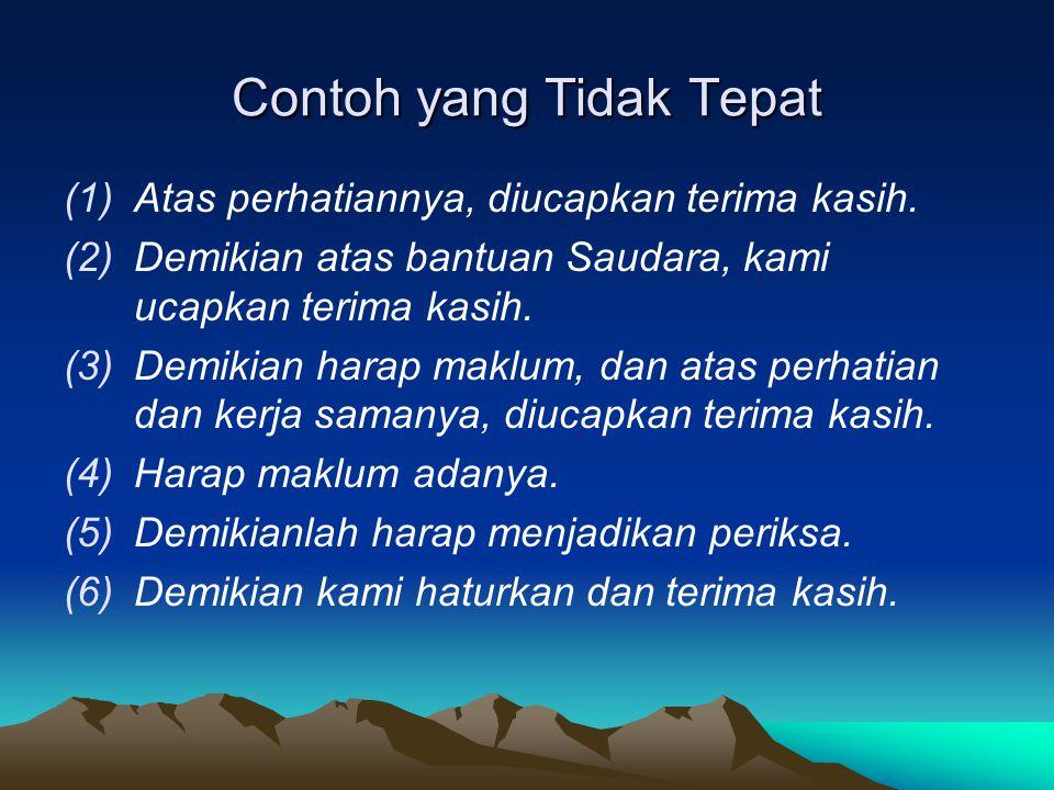 Contoh yang Tidak Tepat (1)Atas perhatiannya, diucapkan terima kasih. (2)Demikian atas bantuan Saudara, kami ucapkan terima kasih. (3)Demikian harap m