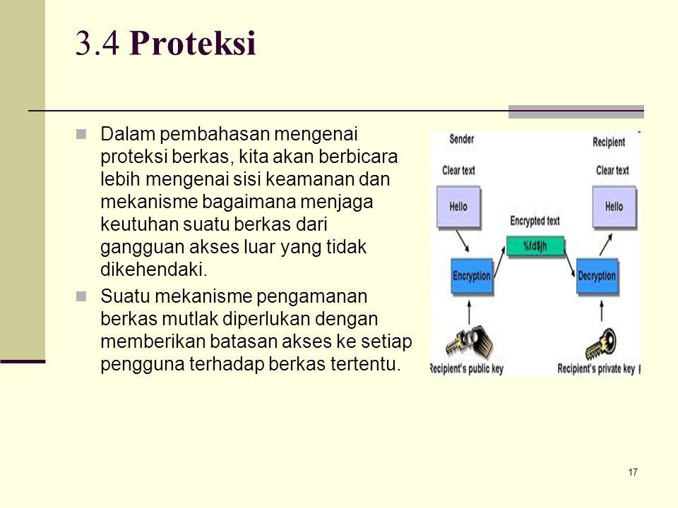17 3.4 Proteksi Dalam pembahasan mengenai proteksi berkas, kita akan berbicara lebih mengenai sisi keamanan dan mekanisme bagaimana menjaga keutuhan s