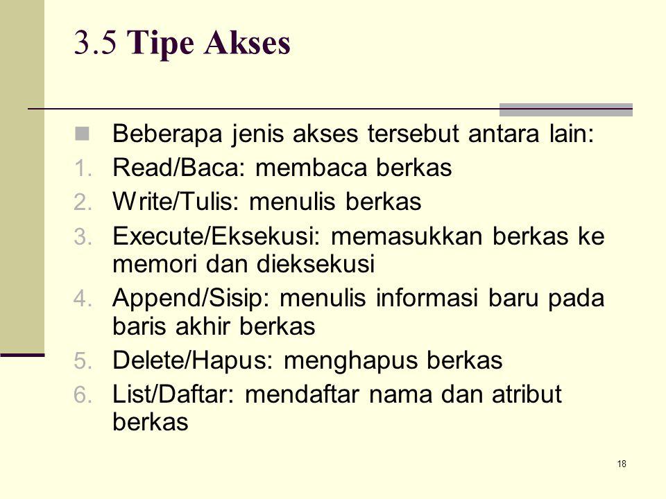 18 3.5 Tipe Akses Beberapa jenis akses tersebut antara lain: 1. Read/Baca: membaca berkas 2. Write/Tulis: menulis berkas 3. Execute/Eksekusi: memasukk