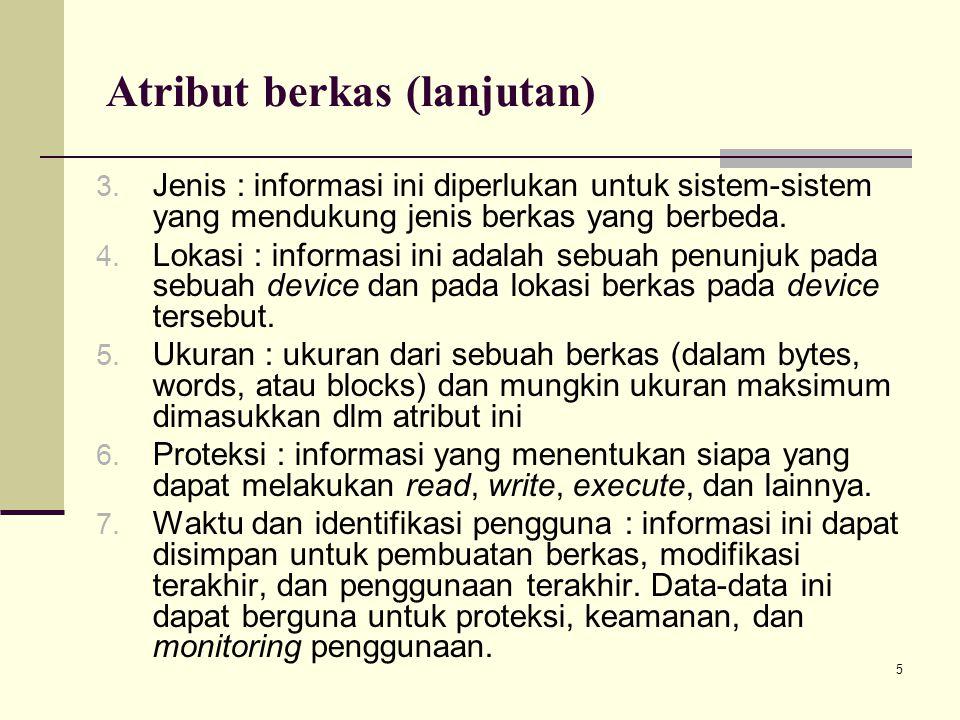 5 Atribut berkas (lanjutan) 3. Jenis : informasi ini diperlukan untuk sistem-sistem yang mendukung jenis berkas yang berbeda. 4. Lokasi : informasi in