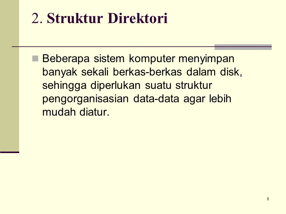 8 2. Struktur Direktori Beberapa sistem komputer menyimpan banyak sekali berkas-berkas dalam disk, sehingga diperlukan suatu struktur pengorganisasian