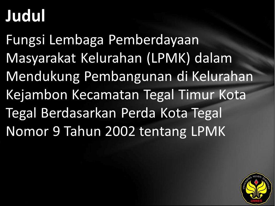 Judul Fungsi Lembaga Pemberdayaan Masyarakat Kelurahan (LPMK) dalam Mendukung Pembangunan di Kelurahan Kejambon Kecamatan Tegal Timur Kota Tegal Berda