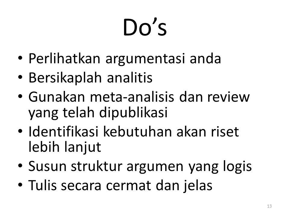 Do's Perlihatkan argumentasi anda Bersikaplah analitis Gunakan meta-analisis dan review yang telah dipublikasi Identifikasi kebutuhan akan riset lebih lanjut Susun struktur argumen yang logis Tulis secara cermat dan jelas 13