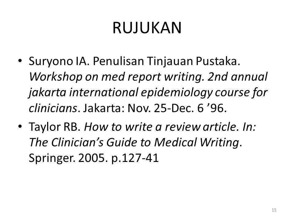 RUJUKAN Suryono IA. Penulisan Tinjauan Pustaka. Workshop on med report writing.