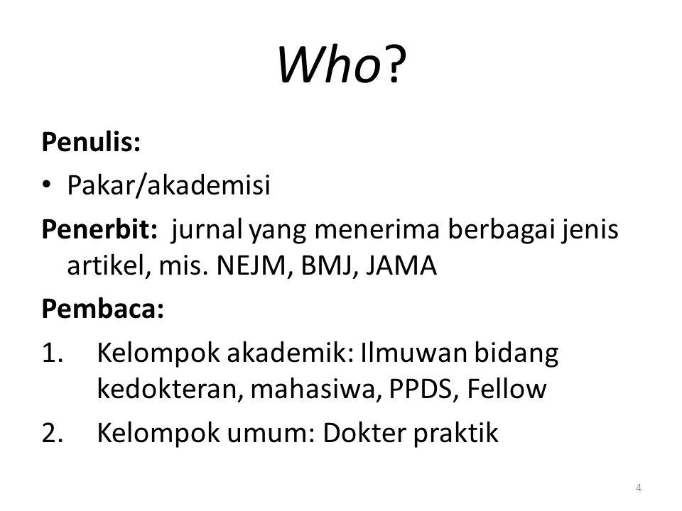 Who. Penulis: Pakar/akademisi Penerbit: jurnal yang menerima berbagai jenis artikel, mis.